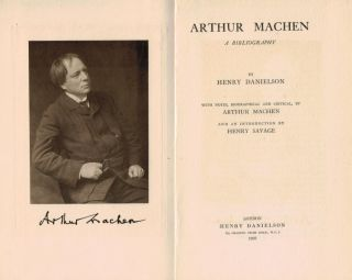 ARTHUR MACHEN. A Bibliography By Henry Danielson. With Notes, Biographical and Critical, by Arthur Machen; And an Introduction by Henry Savage.