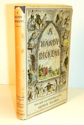 A HANDY DICKENS. Selections From The Works of Charles Dickens Made and Introduced by Arthur...