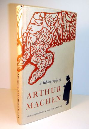 A BIBLIOGRAPHY OF ARTHUR MACHEN By Adrian Goldstone & Wesley D. Sweetser
