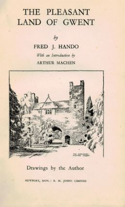THE PLEASANT LAND OF GWENT By Fred J. Hando. With an Introduction by Arthur Machen. Drawings by the Author.