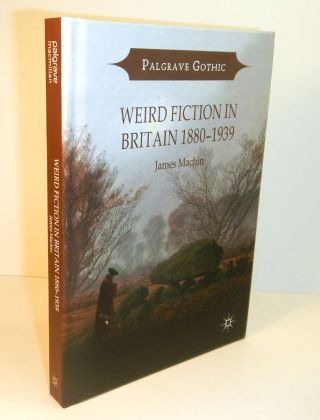 WEIRD FICTION IN BRITAIN 1880-1939. Arthur MACHEN, James MACHIN, About