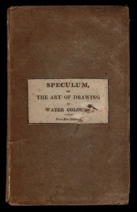THE SPECULUM; Or, Art of Drawing in Water Colours: With Instructions for Sketching From Nature;...
