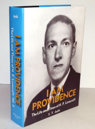 I AM PROVIDENCE. The Life and Times of H.P. Lovecraft, by S.T. Joshi. Two Volumes.