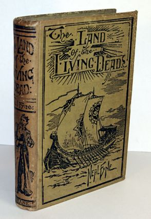 THE LAND OF THE LIVING DEAD. A Narration of the Perilous Sojurn Therein of George Cowper, Mariner, in the Year 1835. With Eight Full-Page Illustrations by E.A. Holloway.