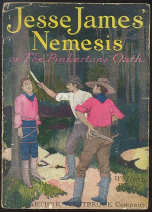JESSE JAMES' NEMESIS; Or, The Pinkerton Oath. A Brave Detective Meets a Cruel Death. William WARD.