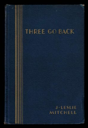 THREE GO BACK. J. Leslie MITCHELL