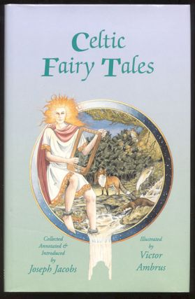 CELTIC FAIRY TALES Being the Two Collections Celtic Fairy Tales & More Celtic Fairy Tales,...