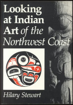 LOOKING AT INDIAN ART OF THE NORTHWEST COAST. Hillary STEWART