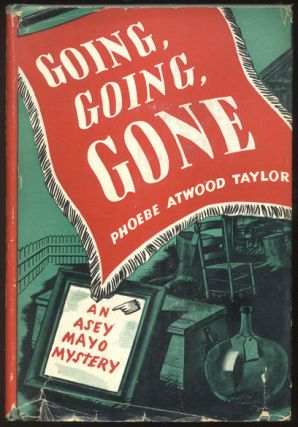 GOING, GOING, GONE. An Asey Mayo Mystery. Phoebe Atwood TAYLOR