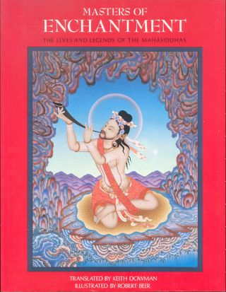 MASTERS OF ENCHANTMENT. The Lives and Legends of the Mahasiddhas. Keith DOWMAN, Robert BEER